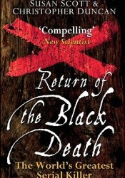 Return of the Black Death: The World's Greatest Serial Killer Pdf Book