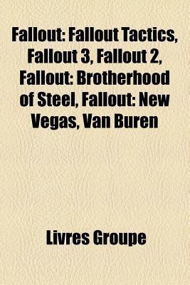 Fallout: Fallout Tactics, Fallout 3, Fallout 2, Fallout: Brotherhood of Steel, Fallout: New Vegas, Van Buren