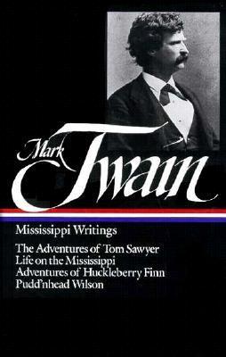 Mississippi Writings: The Adventures of Tom Sawyer / Life on the Mississippi / Adventures of Huckleberry Finn / Pudd'nhead Wilson
