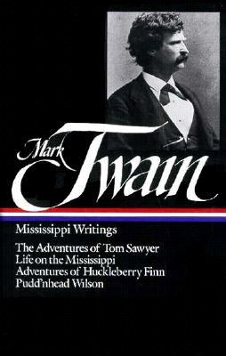 Mississippi Writings: The Adventures of Tom Sawyer / Life on the Mississippi / Adventures of Huckleberry Finn / Pudd'nhead Wilson