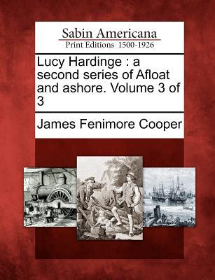 Lucy Hardinge: A Second Series of Afloat and Ashore. Volume 3 of 3
