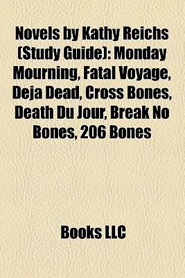 Novels by Kathy Reichs: Monday Mourning, Fatal Voyage, DJ Dead, Cross Bones, Death Du Jour, Break No Bones, 206 Bones, Bare Bones