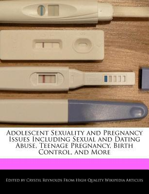 Adolescent Sexuality and Pregnancy Issues Including Sexual and Dating Abuse, Teenage Pregnancy, Birth Control, and More