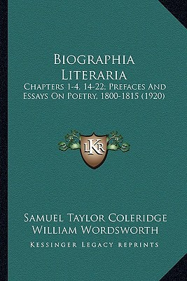 Biographia Literaria: Chapters 1-4, 14-22; Prefaces and Essays on Poetry, 1800-181chapters 1-4, 14-22; Prefaces and Essays on Poetry, 1800-1815 (1920) 5 (1920)