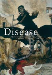 Disease: The Story of Disease and Mankind's Continuing Struggle Against It Pdf Book