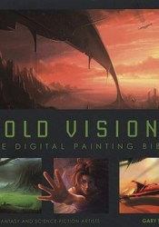 Bold Visions: The Digital Painting Bible for Fantasy and Science-Fiction Artists Pdf Book