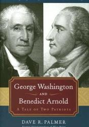 George Washington and Benedict Arnold: A Tale of Two Patriots Pdf Book