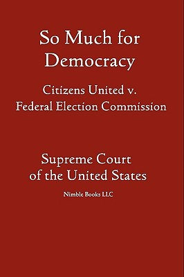 So Much for Democracy: Citizens United V. Federal Election Commission