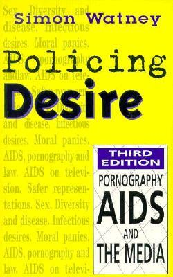 Policing Desire: Pornography, AIDS and the Media