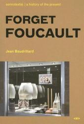 Forget Foucault (Foreign Agents) (Semiotext(e) / Foreign Agents)