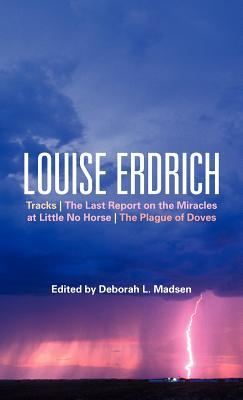 Louise Erdrich: Tracks, The Last Report on the Miracles at Little No Horse, The Plague of Doves