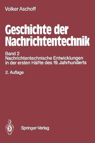 Geschichte Der Nachrichtentechnik: Band 2 Nachrichtentechnische Entwicklungen in Der Ersten Halfte Des 19. Jahrhunderts