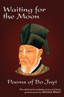 Waiting for the Moon: Poems of Bo Juyi