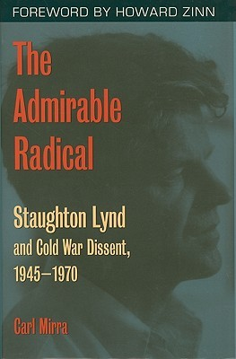 The Admirable Radical: Staughton Lynd and Cold War Dissent, 1945-1970