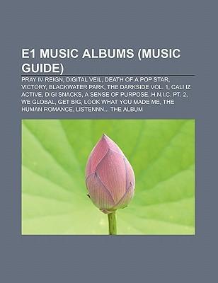 E1 Music Albums (Music Guide): Pray IV Reign, Digital Veil, Death of a Pop Star, Victory, Blackwater Park, the Darkside Vol. 1, Cali Iz Active