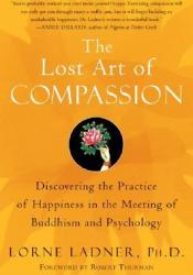 The Lost Art of Compassion: Discovering the Practice of Happiness in the Meeting of Buddhism and Psychology Pdf Book