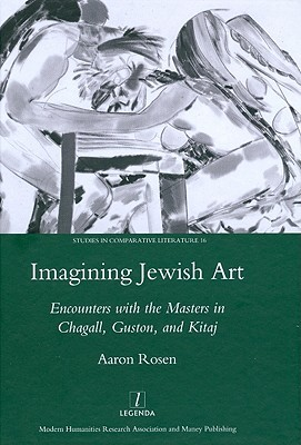 Imagining Jewish Art: Encounters with the Masters in Chagall, Guston, and Kitaj