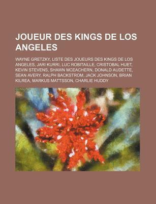 Joueur Des Kings de Los Angeles: Liste Des Joueurs Des Kings de Los Angeles, Wayne Gretzky, Jari Kurri, Cristobal Huet, Kevin Stevens