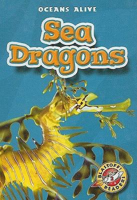 Sea Dragons (Blastoff Readers: Oceans Alive) (Blastoff Readers: Oceans Alive)