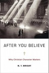 After You Believe: Why Christian Character Matters by N.T. Wright