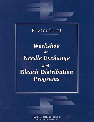 Proceedings--Workshop on Needle Exchange and Bleach Distribution Programs