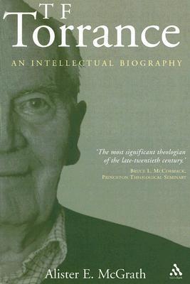 T. F. Torrance: An Intellectual Biography
