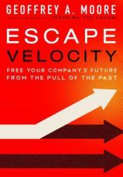 Escape Velocity: Free Your Company's Future from the Pull of the Past Pdf Book