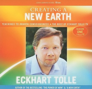 Creating a New Earth: Teachings to Awaken Consciousness - The Best of Eckhart Tolle TV - Season One