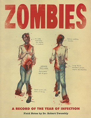 Zombies: A Record of the Year of Infection: Field Notes by Dr. Robert Twombly