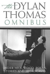 The Dylan Thomas Omnibus: ″Under Milk Wood,″ Poems, Stories and Broadcasts