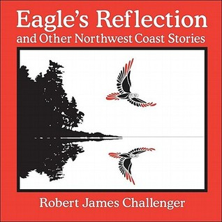 Eagle's Reflection: and Other Northwest Coast Stories
