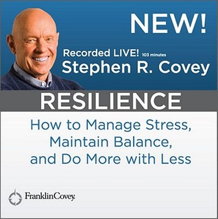 Resilience: How to Mange Stress, Maintain Balance, and Do More With Less