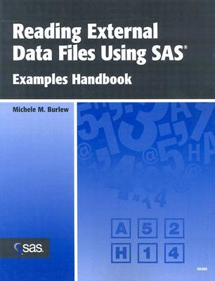 Reading External Data Files Using SAS: Examples Handbook