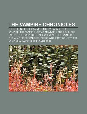 The Vampire Chronicles: The Queen of the Damned, Interview with the Vampire, the Vampire Lestat, etc