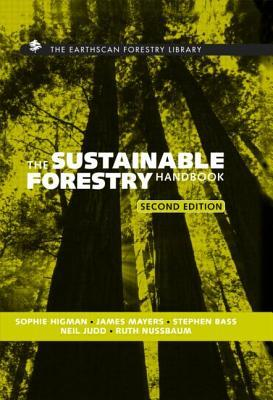 The Sustainable Forestry Handbook: A Practical Guide for Tropical Forest Managers on Implementing New Standards