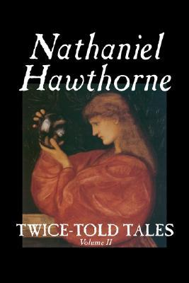 Twice-Told Tales, Volume II by Nathaniel Hawthorne, Fiction, Classics