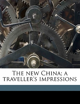 The New China; A Traveller's Impressions