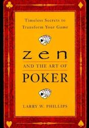 Zen and the Art of Poker: Timeless Secrets to Transform Your Game Pdf Book