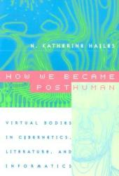How We Became Posthuman: Virtual Bodies in Cybernetics, Literature, and Informatics Pdf Book