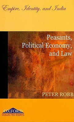 Peasants, Political Economy, and Law: Empire, Identity, and India