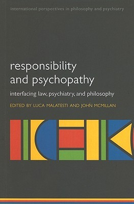 Responsibility and Psychopathy: Interfacing Law, Psychiatry and Philosophy