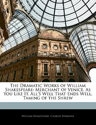 Merchant of Venice. as You Like It. All's Well That Ends Well. Taming of the Shrew