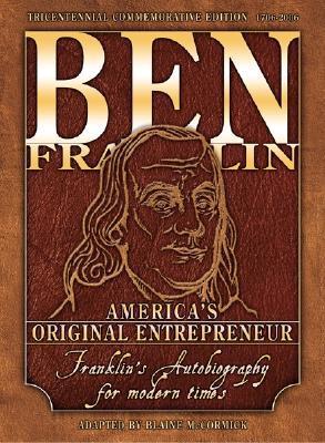 Ben Franklin: America's Original Entrepreneur, Franklin's Autobiography Adapted for Modern Times