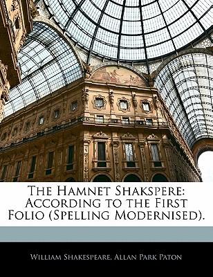 The Hamnet Shakspere: According to the First Folio