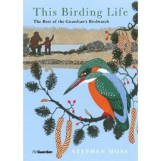 This Birding Life: The Best of the Guardian's Birdwatch: The Diary of a Lifetime's Hobby