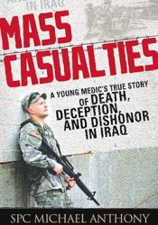 Mass Casualties: A Young Medic's True Story of Death, Deception, and Dishonor in Iraq Pdf Book