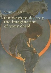 Ten Ways to Destroy the Imagination of Your Child Pdf Book
