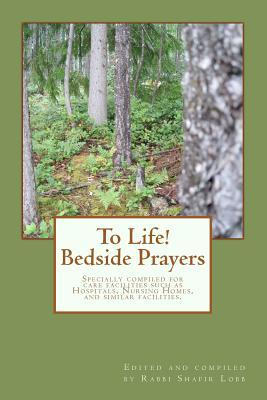To Life! Bedside Prayers: Specially Compiled for Care Facilities Such as Hospitals, Nursing Homes, and Similar Facilities.