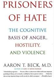 Prisoners of Hate: The Cognitive Basis of Anger, Hostility, and Violence Pdf Book