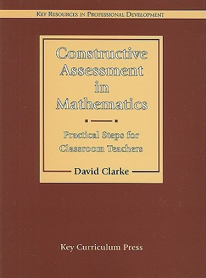 Constructive Assessment in Mathematics: Practical Steps for Classroom Teachers